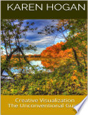 Creative Visualization  The Unconventional Guide
