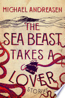 The Sea Beast Takes a Lover Michael Andreasen Cover