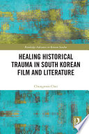 Healing Historical Trauma in South Korean Film and Literature