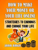 How To Make Your Money Or Your Life Online