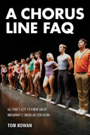 link to A chorus line FAQ : all that's left to know about Broadway's singular sensation in the TCC library catalog