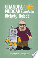 Grandpa Mudcake and the Rickety Robot