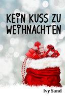 Kurzgeschichte Weihnachten.Kein Kuss Zu Weihnachten Kurzgeschichte Ivy Sand Google Books