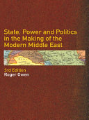 State  Power and Politics in the Making of the Modern Middle East