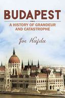 Budapest  A History of Grandeur and Catastrophe