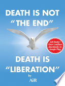 Death is not ''The End'' Death is ''Liberation''