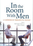 In the Room with Men  : A Casebook of Therapeutic Change
