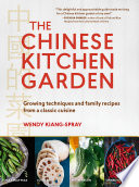 """The Chinese Kitchen Garden: Growing Techniques and Family Recipes from a Classic Cuisine"" by Wendy Kiang-Spray"
