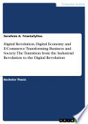 Digital Revolution, Digital Economy and E-Commerce Transforming Business and Society. The Transition from the Industrial Revolution to the Digital Revolution