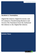Digital Revolution  Digital Economy and E Commerce Transforming Business and Society  The Transition from the Industrial Revolution to the Digital Revolution