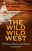 THE WILD WILD WEST – William MacLeod Raine Collection Pdf/ePub eBook