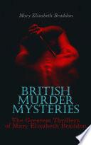 BRITISH MURDER MYSTERIES  The Greatest Thrillers of Mary Elizabeth Braddon