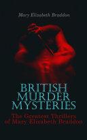 BRITISH MURDER MYSTERIES: The Greatest Thrillers of Mary Elizabeth Braddon Pdf/ePub eBook