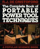 The Complete Book of Portable Power Tool Techniques