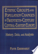 Ethnic Groups And Population Changes In Twentieth Century Central Eastern Europe