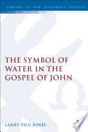 The Symbol of Water in the Gospel of John