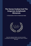 Read Online The Sarum Gradual and the Gregorian Antiphonale Missarum: A Dissertation and an Historical Index For Free