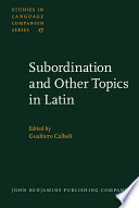 Subordination and Other Topics in Latin  : Proceedings of the Third Colloquium on Latin Linguistics, Bologna, 1-5 April 1985