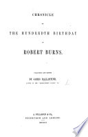 Chronicle of the Hundredth Birthday of Robert Burns. Collected and edited by J. Ballantine. [With a genealogical table.]