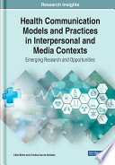 Health Communication Models and Practices in Interpersonal and Media Contexts  Emerging Research and Opportunities