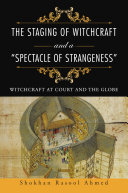 "The Staging of Witchcraft and a ""Spectacle of Strangeness"""
