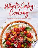 """What's Gaby Cooking: Everyday California Food"" by Gaby Dalkin, Matt Armendariz"