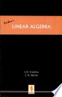 Linear Algebra - A  R  Vasishtha, J N  Sharma, A  K