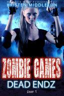 Dead Endz (Zombie Apocalypse Story) Book 3 Zombie Games