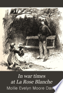 In War Times at La Rose Blanche by Mollie Evelyn Moore Davis PDF