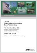 UIS BW - Umweltinformationssystem Baden-Württemberg. F+E Vorhaben MAF-UIS. Moderne anwendungsorientierte Forschung und Entwicklung für Umweltinformationssysteme. Phase I 2011/12 (KIT Scientific Reports ; 7616)