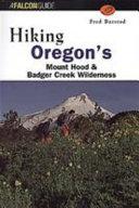Hiking Oregon s Mount Hood and Badger Creek Wilderness
