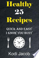 Healthy Recipes Quick and Easy I Know You Busy