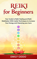 Reiki for Beginners: Your Guide to Reiki Healing and Reiki Meditation With Useful Techniques to Increase Your Energy and Cleansing your Aura Pdf/ePub eBook