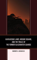 Kafkaesque Laws, Nisour Square, and the Trials of the Former Blackwater Guards [Pdf/ePub] eBook