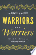 """Warriors and Worriers: The Survival of the Sexes"" by Joyce F. Benenson, Henry Markovits"