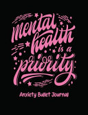 Mental Health Is A Priority Anxiety Bullet Journal  Activity Book for Anxious People   Mindfulness Prompts   Mental Health Meditation   Overcoming Anx