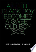 A Little Black Boy Becomes a Sweet Old Boy (Sob)
