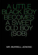 A Little Black Boy Becomes a Sweet Old Boy (Sob) ebook