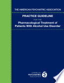 The American Psychiatric Association Practice Guideline for the Pharmacological Treatment of Patients With Alcohol Use Disorder Book