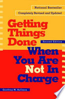 Getting Things Done When You Are Not in Charge Book