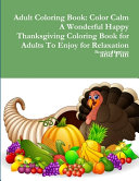 Adult Coloring Book: Color Calm a Wonderful Happy Thanksgiving Coloring Book for Adults to Enjoy for Relaxation and Fun