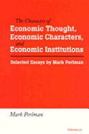 The Character of Economic Thought, Economic Characters, and Economic Institutions