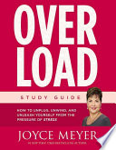 Overload Study Guide  : How to Unplug, Unwind, and Unleash Yourself from the Pressure of Stress