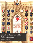 Sketch of the History of the Knights Templars