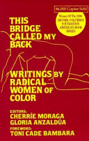 This bridge called my back : writings by radical women of color, Cherríe Moraga, Gloria Anzaldúa (Authors)