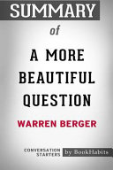 Summary of a More Beautiful Question by Warren Berger  Conversation Starters