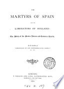 The martyrs of Spain and the liberators of Holland, memoirs of D. and C. Cazalla, by the author of 'Tales and sketches of Christian life'.