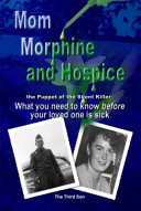 Mom Morphine and Hospice  the Puppet of the Silent Killer