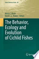 The Behavior  Ecology and Evolution of Cichlid Fishes