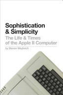 Sophistication and Simplicity: The Life and Times of the Apple II ...